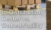 In-Distribution Center vs. Shared-Facility