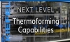Next Level Thermoforming Capabilities